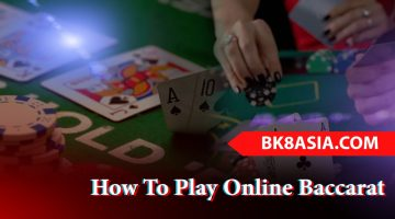 How To Play Online Baccarat – A List of Few Essential Tips