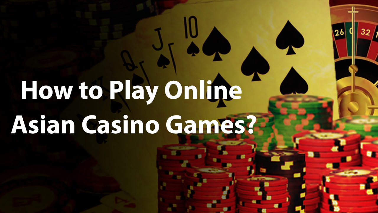 How to Play Online Asian Casino Games