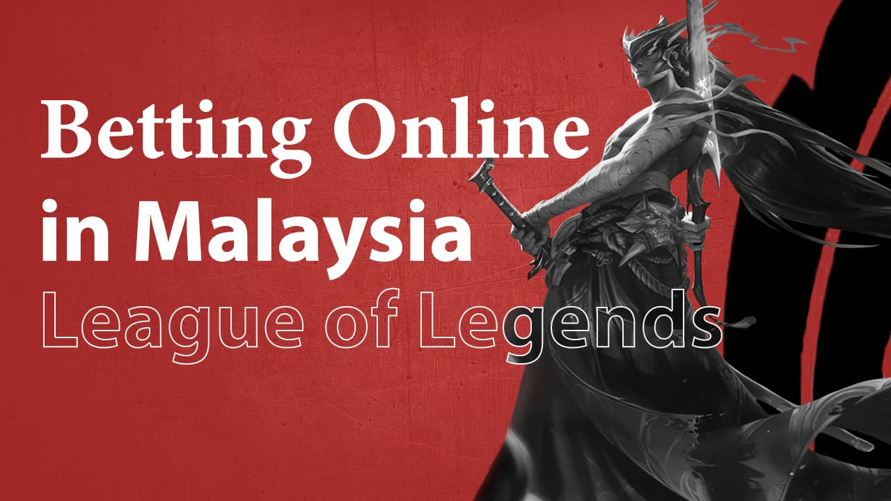 League of Legends Betting Online in Malaysia