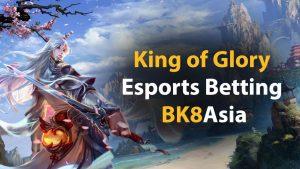THE KING OF GLORY Esports Betting BK8Asia