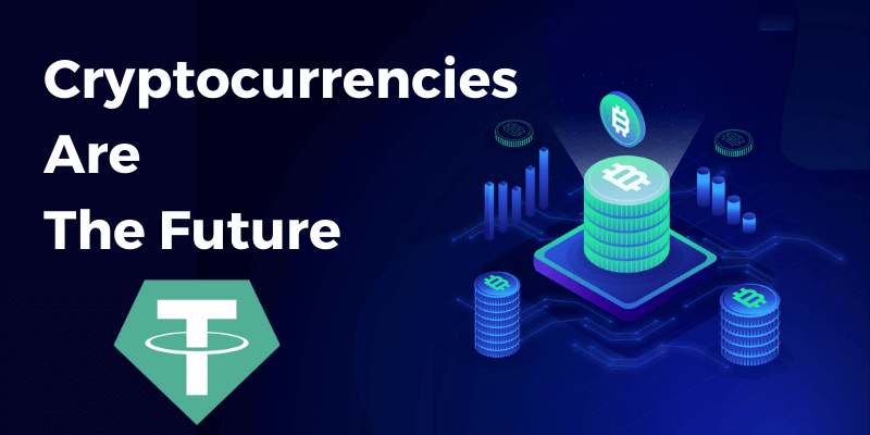 Cryptocurrencies Are The Future