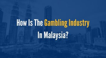 How is The Gambling Industry In Malaysia