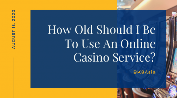 How Old Should I Be To Use An Online Casino Service