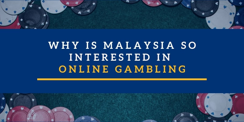 Why is Malaysia So Interested In Online Gambling