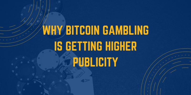 Why Bitcoin Gambling is Getting Higher Publicity