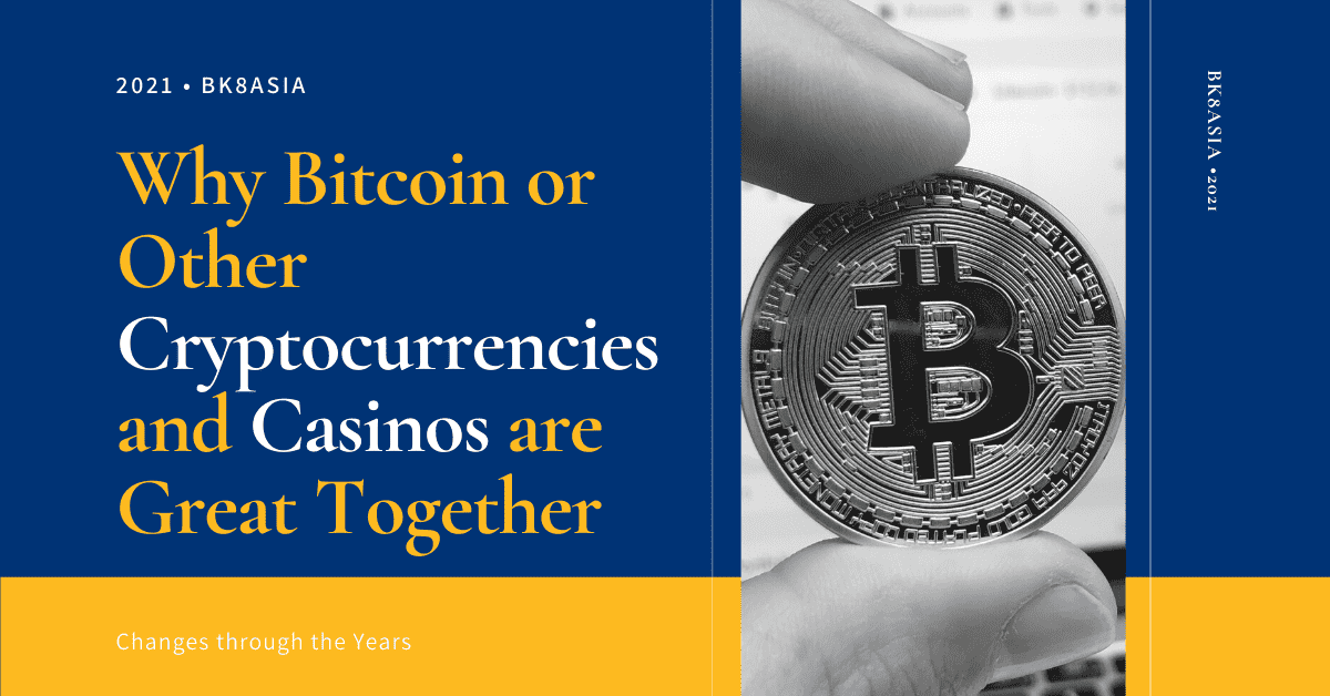 Why Bitcoin or Other Cryptocurrencies and Casinos are Great Together