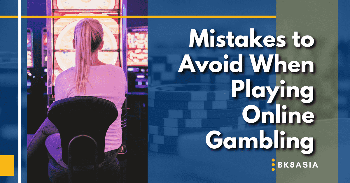 Mistakes to Avoid When Playing Online Gambling