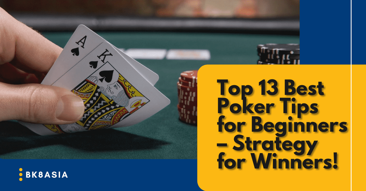 Top 13 Best Poker Tips for Beginners – Strategy for Winners!