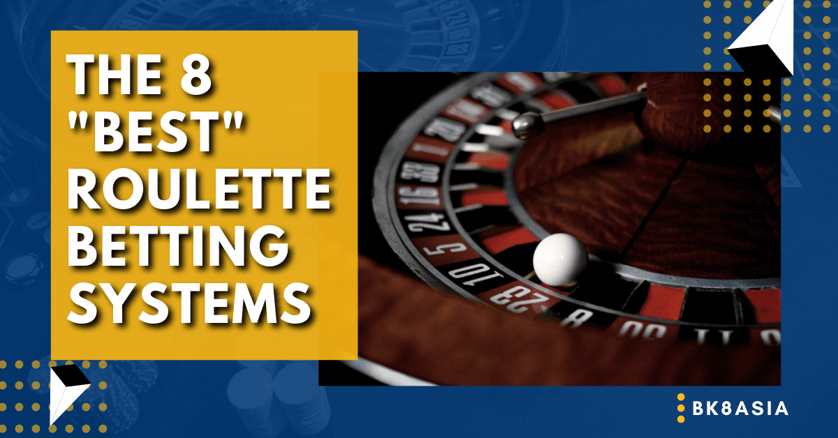 The 8 Best - Roulette Betting Systems