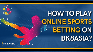 How To Play Online Sports Betting on BK8Asia