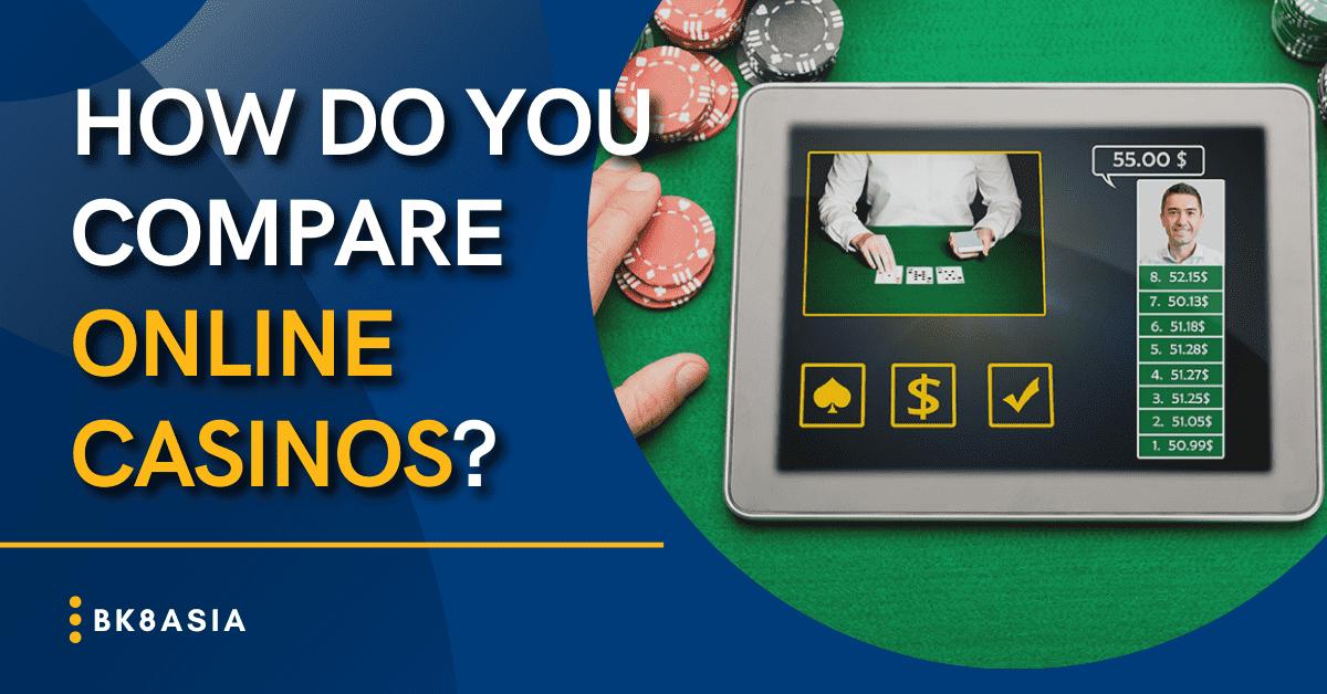 How Do You Compare Online Casinos