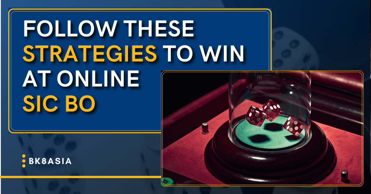 Follow These Strategies To Win at Online Sic Bo
